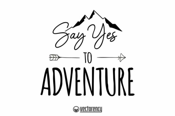 Say Yes to Adventure SVG Cut File