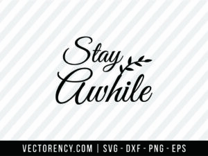 Stay A While SVG Cutting File