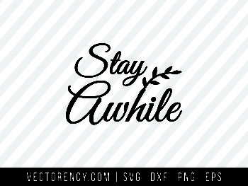 Stay Awhile SVG File Cutting
