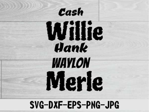 Cash Willie Hank Waylon Merle2 Vectorency Cash Willie Hank Waylon Merle SVG, DXF, PNG, EPS