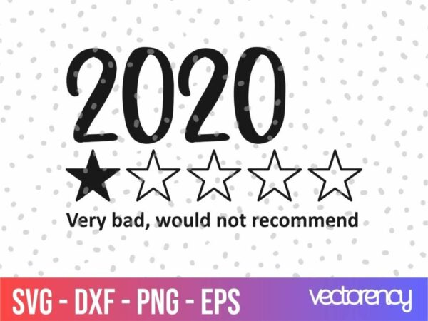 2020 very bad svg Vectorency 2020 Very Bad, Would Not Recommend SVG