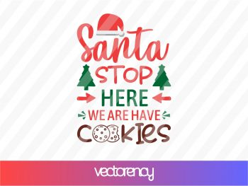 Santa, Stop Here We Are Have Cookies SVG Cut File