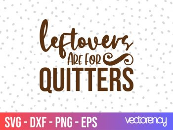 Free Thanksgiving SVG leftovers are for quitters svg cut files free