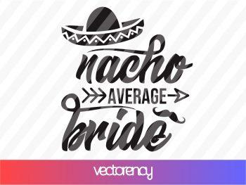 nacho average bride SVG cricut file eps png transparent