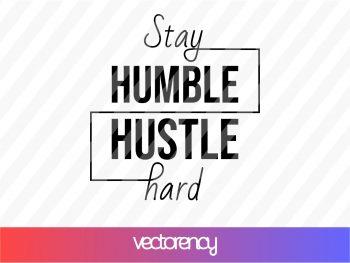 stay humble hustle hard svg cut file png transparent