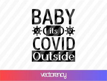 Baby its Covid Outside svg Cricut File Vector