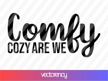 Comfy Cozy Are We Svg Cricut File