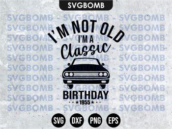 I'm not old svg cricut file