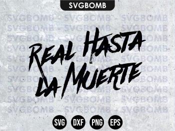 Real Hasta La Muerte svg cricut files