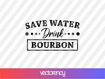 Save Water Drink Bourbon SVG cricut file vector