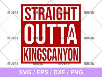 Straight Outta Kings Canyon SVG Cricut File