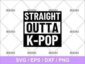 Straight Outta Kpop SVG Cricut File