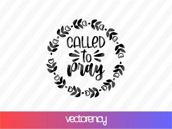 Called To Pray SVG Cricut File Vector