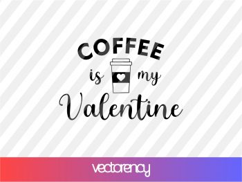 coffee is my valentine svg design cricut file