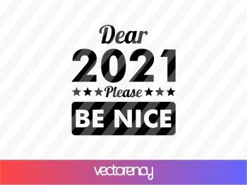 dear 2021 please be nice svg cricut file