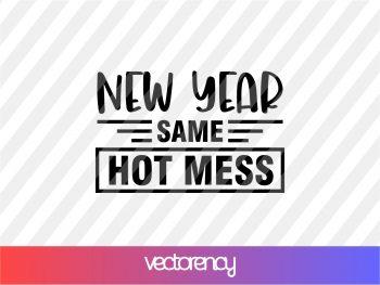 New Year Same Hot Mess SVG Cricut Vector File