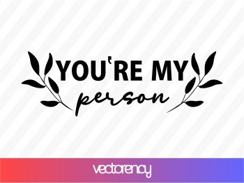 you're my person svg cut file