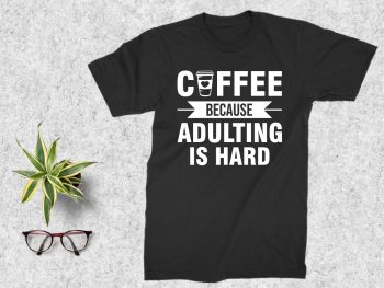 Coffee Because Adulting is Hard SVG