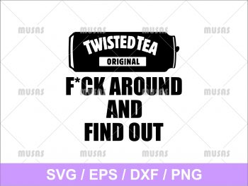Fuck Around Twisted Tea SVG