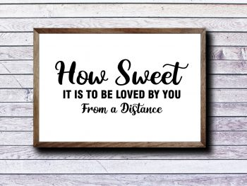 How Sweet It Is To Be Loved by You From a Distance svg cut file png transparent