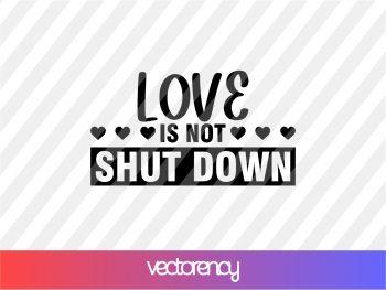 Love is not shut down svg cricut file eps vector