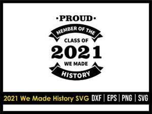 Proud Member of Class of 2021 We Made History SVG
