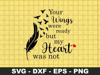 Your Wings Were Ready But My Heart Was Not svg Cut File