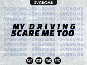 My Driving Scare Me Too SVG