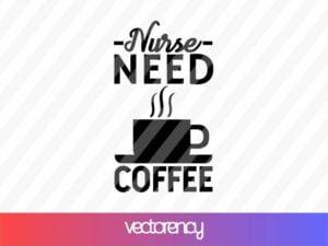 Nurse Need Coffee SVG