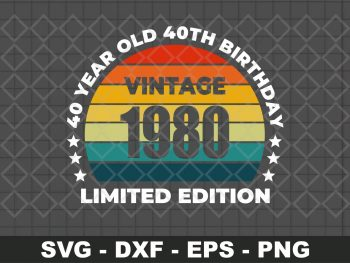 40 Year Old 40th Birthday Vintage 1980 Limited Edition SVG