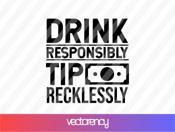 Drink Responsibly Tip Recklessly SVG