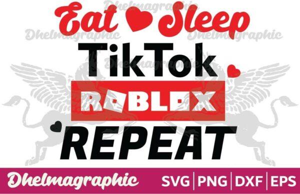 EAT SLEEP TIKTOK ROBLOX REPEAT
