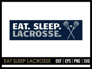 Eat Sleep Lacrosse SVG