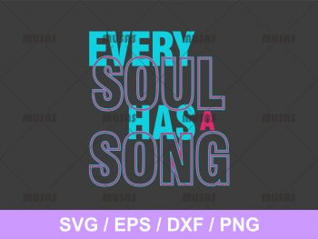 Every Soul Has A Song SVG