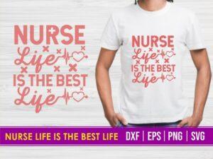 Nurse Life is The Best Life T Shirt Design SVG