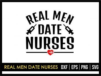 Real Men Date Nurses SVG