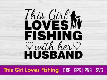 This Girl Loves Fishing with Her Husband SVG