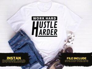Work Hard Hustle Harder T Shirt Design SVG