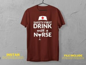 Safety First Drink with a Nurse T Shirt Design SVG