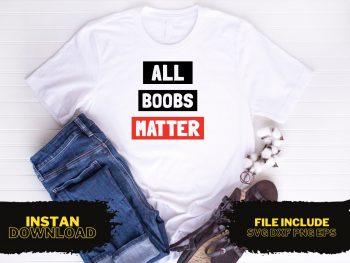All Boobs Matter T Shirt Design SVG