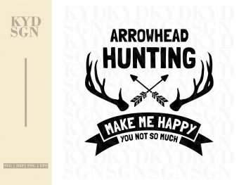 Arrowhead Hunting Make Me Happy You Not So Much