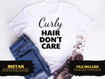 Curly Hair Don't Care T Shirt Design SVG