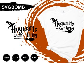 Hogwarts Wasn't Hiring T Shirt Design SVG