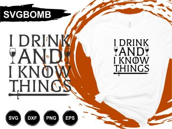 I Drink And I Know Things SVG