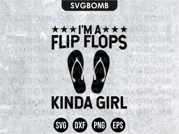 I'm A Flip Flops Kinda Girl SVG