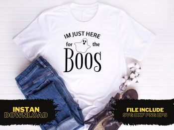 I'm Just Here For The Boos T Shirt Design SVG
