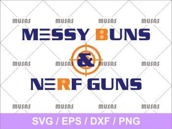 Messy Buns and Nerf Guns SVG