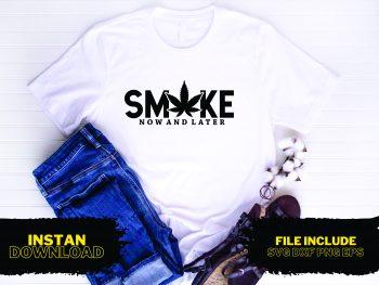 Smoke Now Smoke Later T Shirt Design SVG