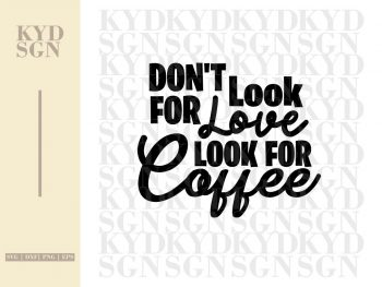 Don't Look For Love Look For Coffee SVG