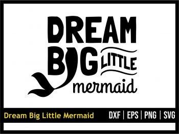 Dream Big Little Mermaid SVG